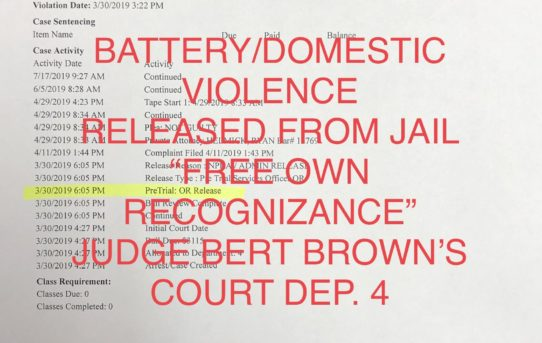 "BATTERY/DOMESTIC VIOLENCE - ""O.R."" RELEASE JUDGE BERT BROWN'S COURT DEP. 4"